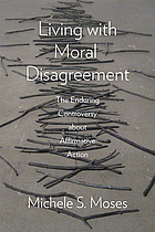 Living with moral disagreement : the enduring controversy about affirmative action