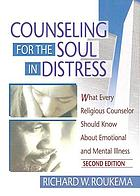 Counseling for the soul in distress : what every religious counselor should know about emotional and mental illness