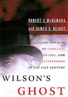 Wilson's ghost : reducing the risk of conflict, killing, and catastrophe in the 21st century