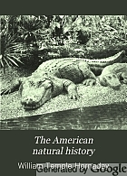 The American natural history; a foundation of useful knowledge of the higher animals of North America,