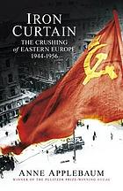 Iron curtain : the crushing of Eastern Europe, 1944-1956