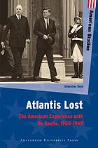 Atlantis lost : the American experience with De Gaulle, 1958-1969