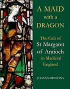 A maid with a dragon : the cult of St Margaret of Antioch in medieval England
