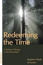 Redeeming the time : a political theology of the environment