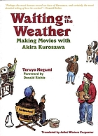 Waiting on the weather : making movies with Akira Kurosawa