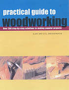 Practical guide to woodworking : over 200 answers to your top woodworking problems