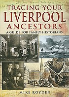 Tracing your Liverpool ancestors : a guide for family historians