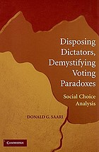 Disposing dictators, demystifying voting paradoxes : social choice analysis