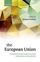 The European Union : democratic principles and institutional architectures in times of crisis