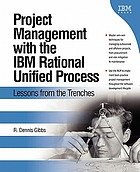 Project management with the IBM Rational Unified Process : lessons from the trenches
