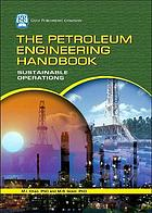 The petroleum engineering handbook : sustainable operations