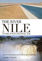 The River Nile in the post-colonial age : conflict and cooperation among the Nile Basin countries