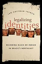 Legalizing identities : becoming Black or Indian in Brazil's northeast
