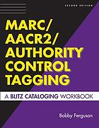 MARC/AACR2/authority control tagging : a blitz cataloging workbook