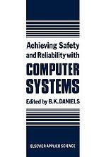 Achieving safety and reliability with computer systems