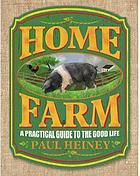 Home farm : how to grow your own food