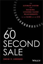 The Sixty Second Sale : The Ultimate System for Building Lifelong Client Relationships in the Blink of an Eye.