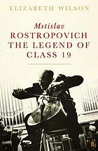 Mstislav Rostropovich : cellist, teacher, legend