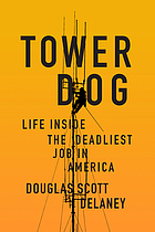 Tower dog : life inside the deadliest job in America