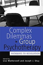 Complex dilemmas in group therapy : pathways to resolution