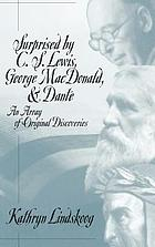 Surprised by C.S. Lewis, George MacDonald & Dante : an array of original discoveries