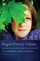Pagan family values : childhood and the religious imagination in contemporary American paganism