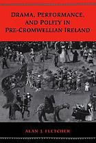 Drama, performance and polity in pre-Cromwellian Ireland