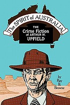 The spirit of Australia : the crime fiction of Arthur W. Upfield