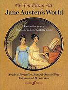 Jane Austen's world : evocative music from the classic feature films Pride & prejudice, Sense & sensibility, Emma, and Persuasion