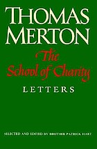 The school of charity : the letters of Thomas Merton on religious renewal and spiritual direction