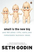 Small is the new big : and 193 other riffs, rants and remarkable business ideas