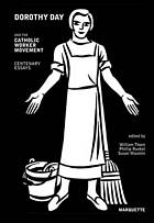 Dorothy Day and the Catholic worker movement : centenary essays