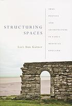 Structuring spaces : oral poetics and architecture in early medieval England
