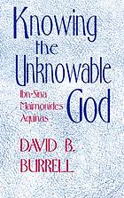 Knowing the unknowable God : Ibn-Sina, Maimonides, Aquinas