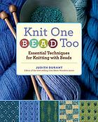Knit one, bead too : essential techniques for knitting with beads