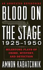 Blood on the stage, 1925-1950 : milestone plays of crime, mystery, and detection : an annotated repertoire