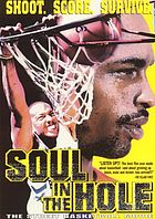 Soul in the hole : the street basketball movie