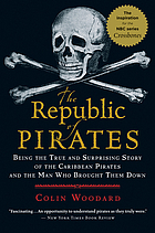 The republic of pirates : being the true and surprising story of the Caribbean pirates and the man who brought them down