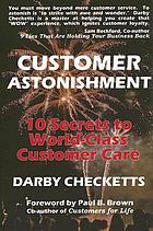Customer astonishment : 10 secrets to world-class customer care
