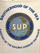 Brotherhood of the sea : a history of the Sailors' Union of the Pacific, 1885-1985