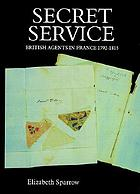 Secret service : British agents in France, 1792-1815