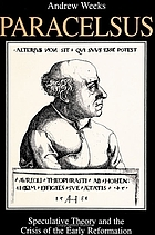 Paracelsus : speculative theory and the crisis of the early Reformation