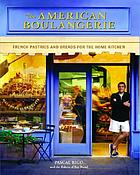 The American boulangerie : French pastries and breads for the home kitchen