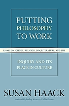Putting philosophy to work : inquiry and its place in culture : essays on science, religion, law, literature, and life