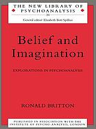 Belief and imagination : explorations in psychoanalysis