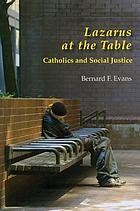 Lazarus at the table : Catholics and social justice