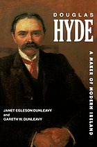 Douglas Hyde : a Maker of Modern Ireland.