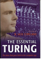 The essential Turing : Seminal writings in computing, logic, philosophy, artificial intelligence, and artificial life, plus the secrets of Enigma