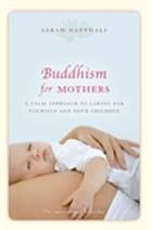 Buddhism for mothers : a calm approach to caring for yourself and your children