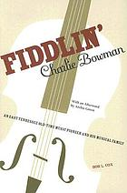 Fiddlin' Charlie Bowman : an East Tennessee old-time music pioneer and his musical family